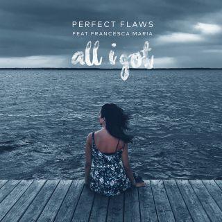 All I Got (feat. Francesca Maria), di Perfect Flaws