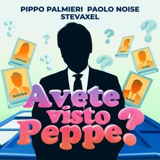 Pippo Palmieri, Paolo Noise, StevAxel - Avete visto Peppe? (Radio Date: 18-02-2021)