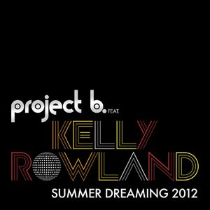 Project B - Summer Dreaming 2012 (feat. Kelly Rowland) (Radio Date: 27-07-2012)