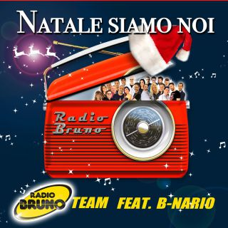 Radio Bruno Team - Natale Siamo Noi (feat. B-nario) (Radio Date: 06-12-2019)