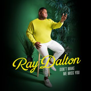 don't make me miss you Ray Dalton