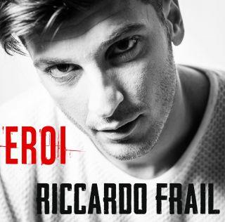 Riccardo Frail - Eroi (Radio Date: 10-04-2020)