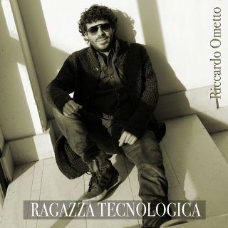 Riccardo Ometto - Ragazza tecnologica (Radio Date: 01-01-2018)