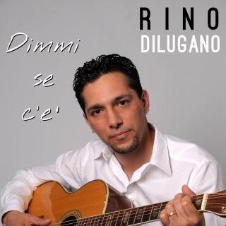 Rino Dilugano - Dimmi se c'è (Radio Date: 06-06-2016)