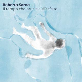 Roberto Sarno - Il Tempo Che Brucia Sull'asfalto (Radio Date: 06-12-2019)