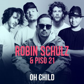 Robin Schulz & Piso 21 - Oh Child (Radio Date: 29-06-2018)