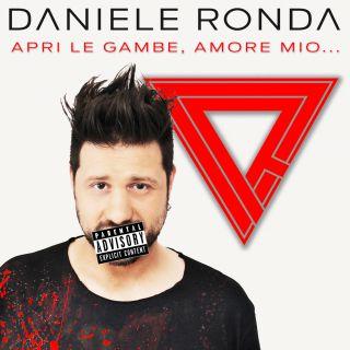 Daniele Ronda - Apri le gambe amore mio (Radio Date: 06-05-2016)