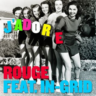 Rouge - J'adore (feat. In-Grid) (Radio Date: 30-05-2014)