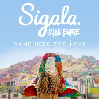 came here for love Sigala & Ella Eyre
