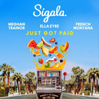 just got paid Sigala, Ella Eyre & Meghan Trainor feat. French Montana