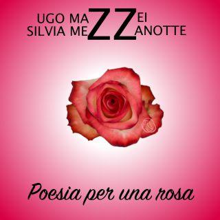 Poesia per una rosa, di Silvia Mezzanotte, Ugo Mazzei