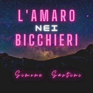 Simone Sartini - L'amaro nei bicchieri (Radio Date: 18-06-2021)