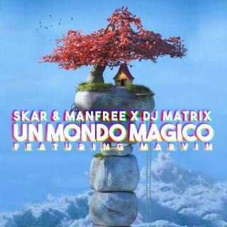 Skar & Manfree, Dj Matrix - Un Mondo Magico (feat. Marvin) (Radio Date: 02-04-2021)