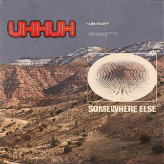 Somewhere Else - Uh Huh (Radio Date: 01-12-2017)