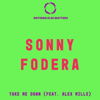 Sonny Fodera - Take Me Down (feat. Alex Mills) (Radio Date: 15-06-2018)