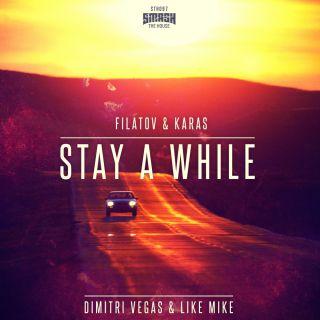 Dimitri Vegas & Like Mike - Stay a While (Filatov & Karas Remix) (Radio Date: 23-09-2016)