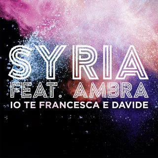 Syria - Io Te Francesca E Davide (feat. Ambra) (Radio Date: 23-06-2017)