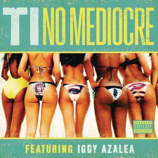 T.I. - No Mediocre (feat. Iggy Azalea) (Radio Date: 04-07-2014)