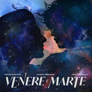 Venere e Marte, di Takagi & Ketra, Marco Mengoni & Frah Quintale