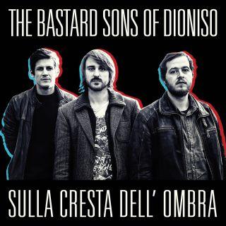 The Bastard Sons Of Dioniso - Sulla cresta dell'ombra (Radio Date: 11-12-2015)