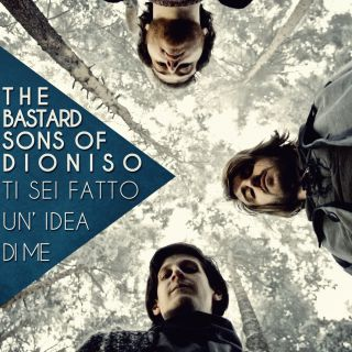 The Bastard Sons Of Dioniso - Ti sei fatto un idea di me (Radio Date: 26-04-2013)