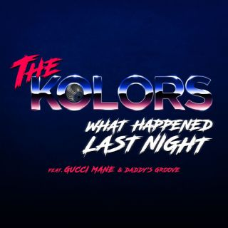 The Kolors - What Happened Last Night (feat. Gucci Mane & Daddy's Groove) (Radio Date: 21-04-2017)