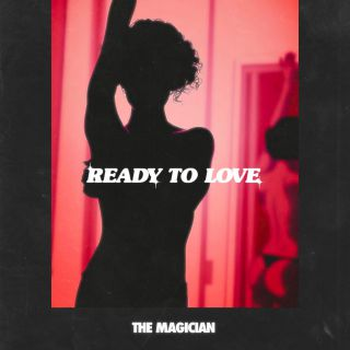 The Magician - Ready To Love (Radio Date: 05-04-2019)