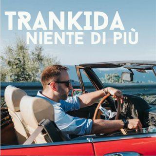 Trankida - Niente di più (Radio Date: 14-07-2017)