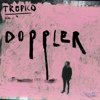 Tropico - Doppler (Radio Date: 06-12-2019)