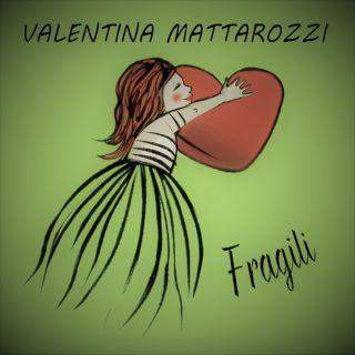 Fragili, di Valentina Mattarozzi