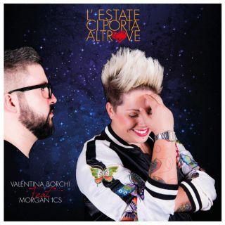 Valentina Borchi - L'estate ci porta altrove (feat. Morgan ICS) (Radio Date: 14-07-2017)