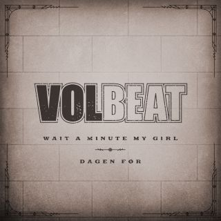 Volbeat - Wait A Minute My Girl (Radio Date: 04-06-2021)