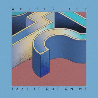White Lies - Take It Out To Me (Radio Date: 05-07-2016)