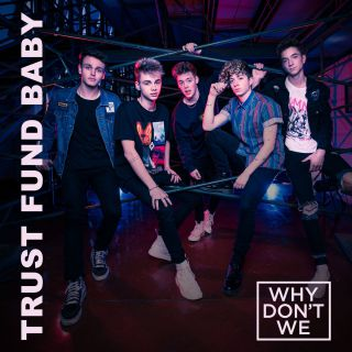 Why Don't We - Trust Fund Baby (Radio Date: 16-03-2018)