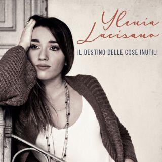 Ylenia Lucisano - Il destino delle cose inutili (Radio Date: 30-11-2018)