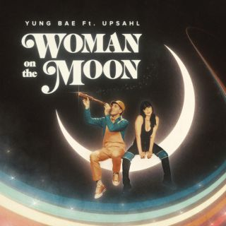 Yung Bae - Woman On The Moon (feat. UPSAHL) (Radio Date: 11-06-2021)