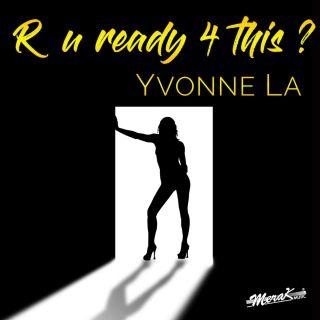 Yvonne La - R U Ready 4 This? (Radio Date: 14-04-2017)